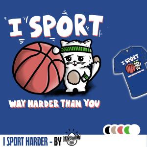 I SPORT HARDER